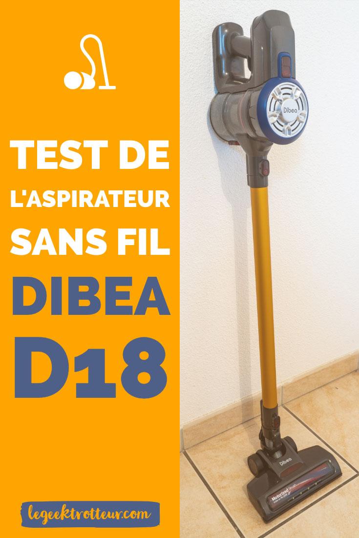 Test de l'aspirateur sans fil Dibea D18 - Le Geek Trotteur