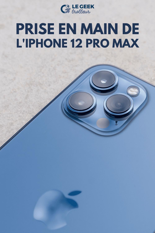 Prise en main de l'iPhone 12 Pro Max | Le Geek Trotteur